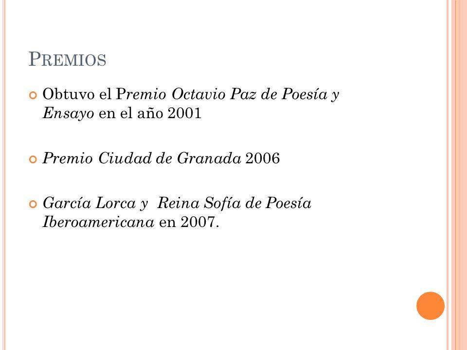 Premios Obtuvo el Premio Octavio Paz de Poesía y Ensayo en el año 2001