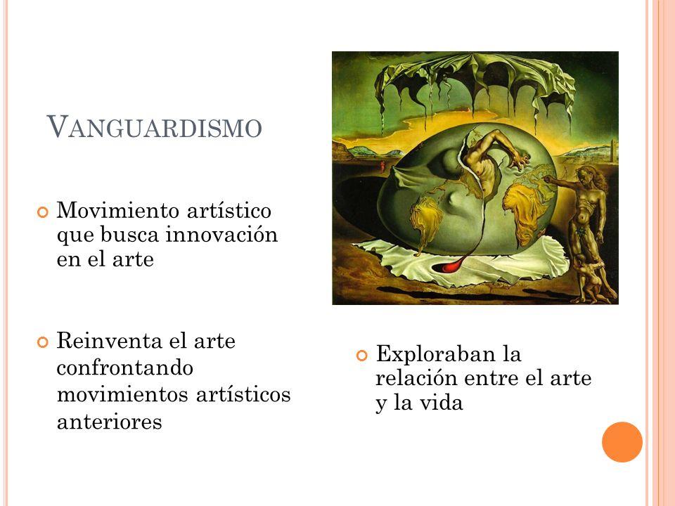 Vanguardismo Movimiento artístico que busca innovación en el arte