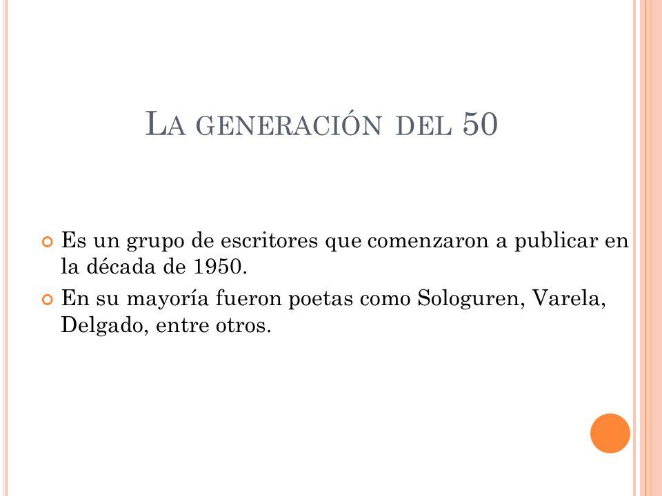 La generación del 50 Es un grupo de escritores que comenzaron a publicar en la década de 1950.