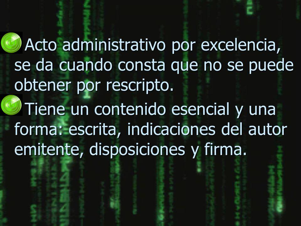 Acto administrativo por excelencia, se da cuando consta que no se puede obtener por rescripto.