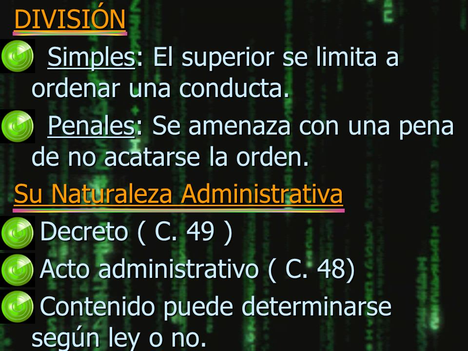 DIVISIÓN Simples: El superior se limita a ordenar una conducta. Penales: Se amenaza con una pena de no acatarse la orden.