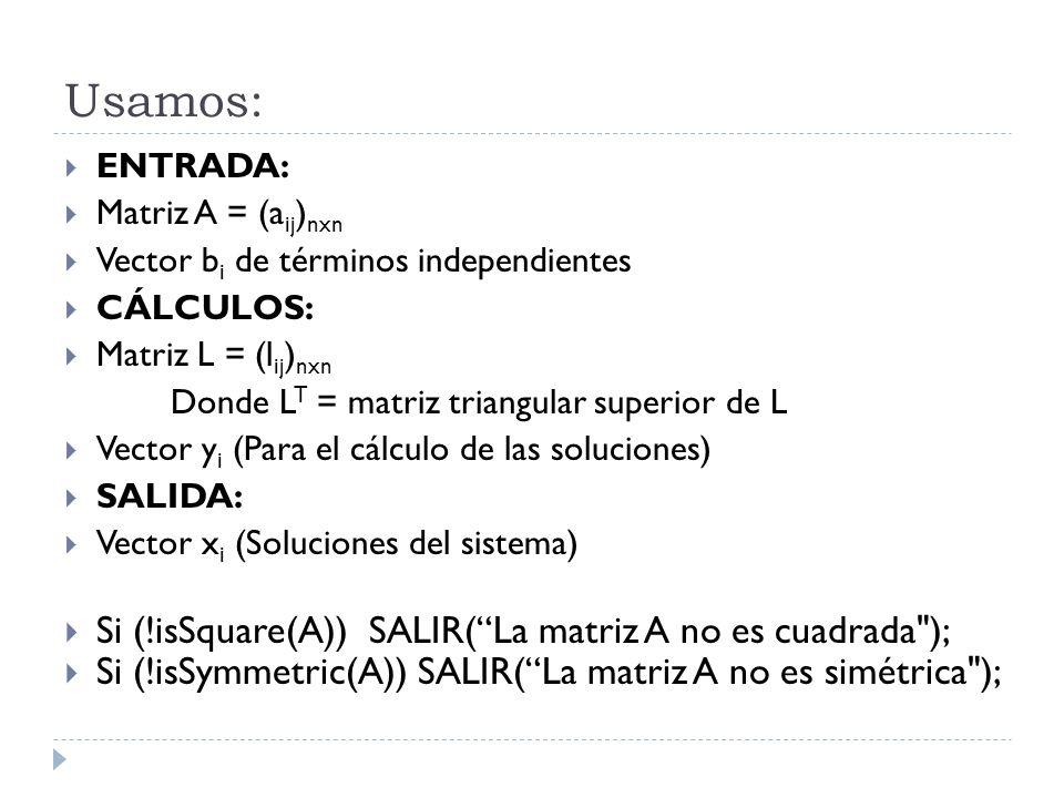 Usamos: Si (!isSquare(A)) SALIR( La matriz A no es cuadrada );