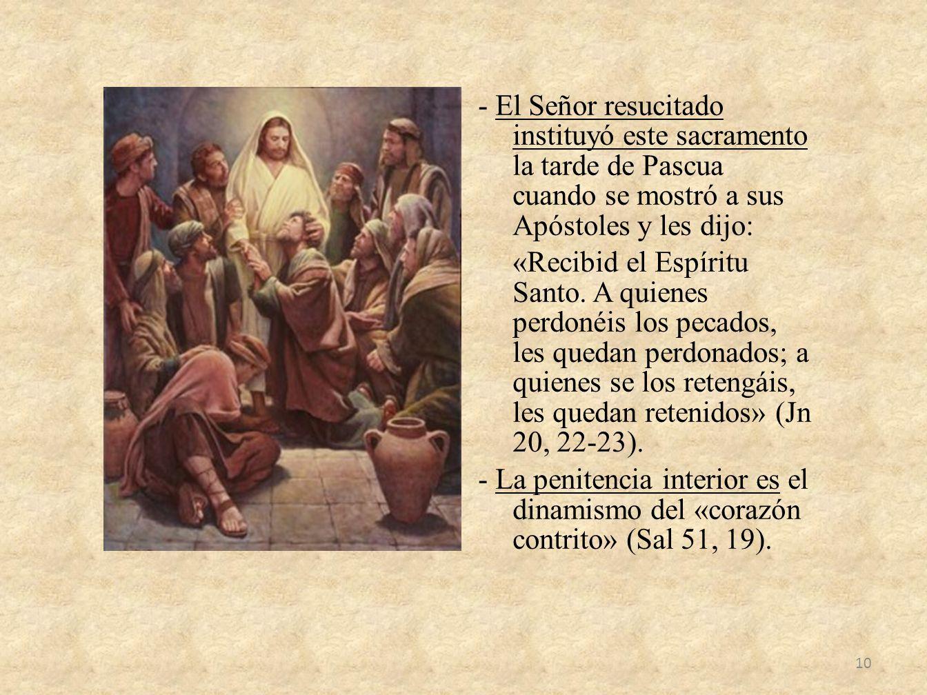 - El Señor resucitado instituyó este sacramento la tarde de Pascua cuando se mostró a sus Apóstoles y les dijo: «Recibid el Espíritu Santo.