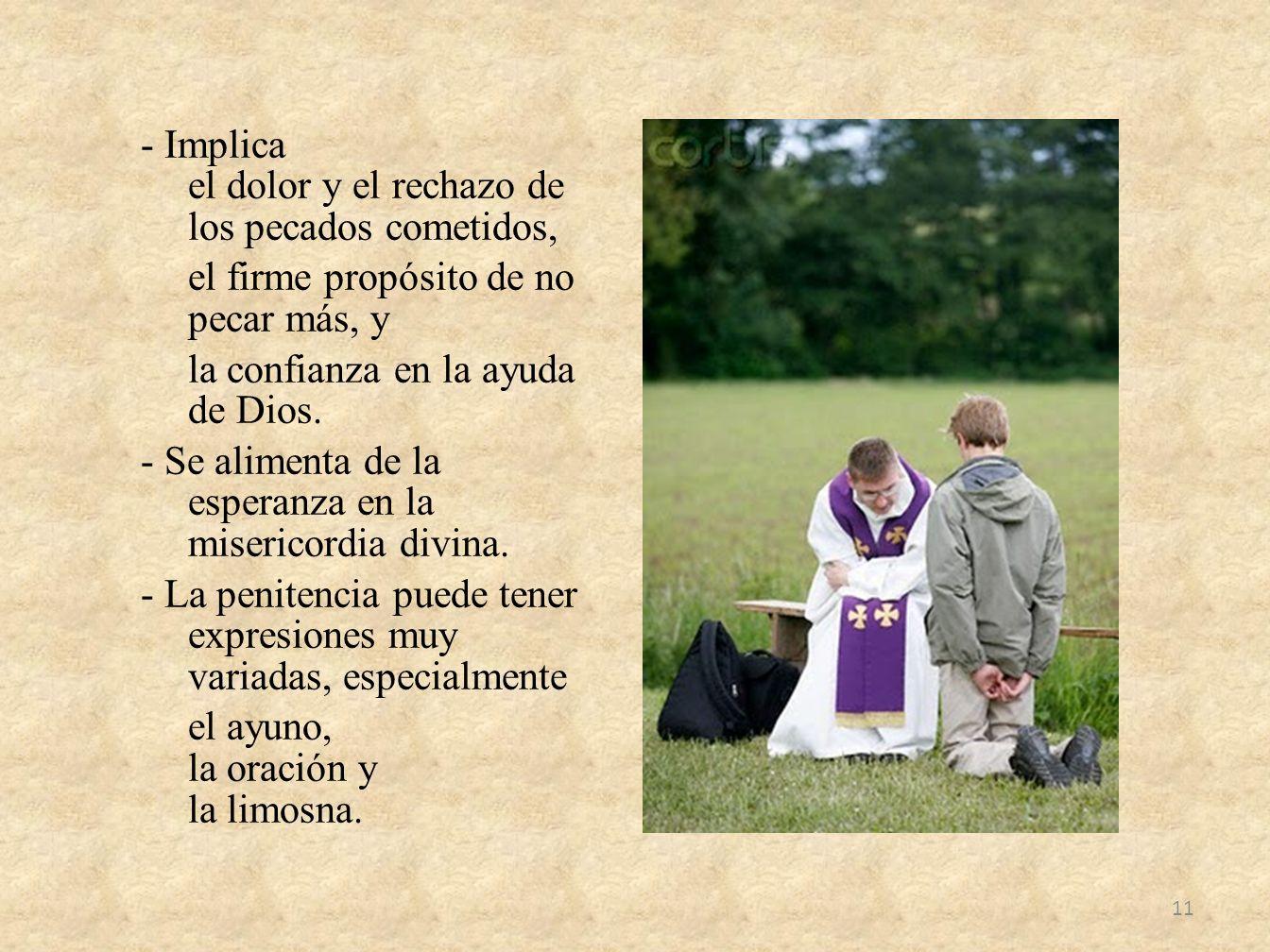 - Implica el dolor y el rechazo de los pecados cometidos, el firme propósito de no pecar más, y la confianza en la ayuda de Dios.