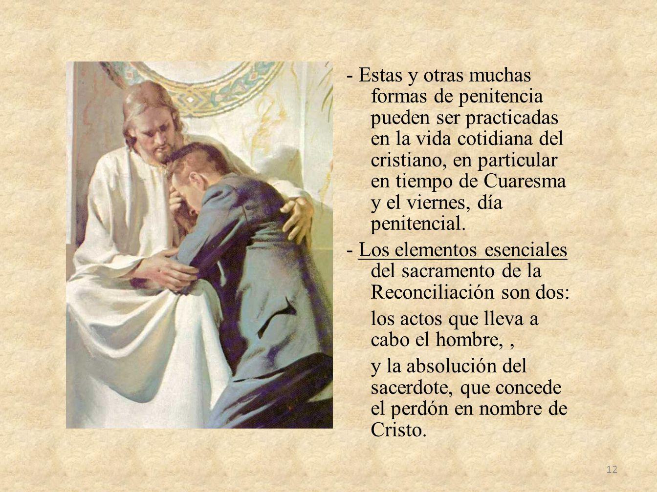 - Estas y otras muchas formas de penitencia pueden ser practicadas en la vida cotidiana del cristiano, en particular en tiempo de Cuaresma y el viernes, día penitencial.