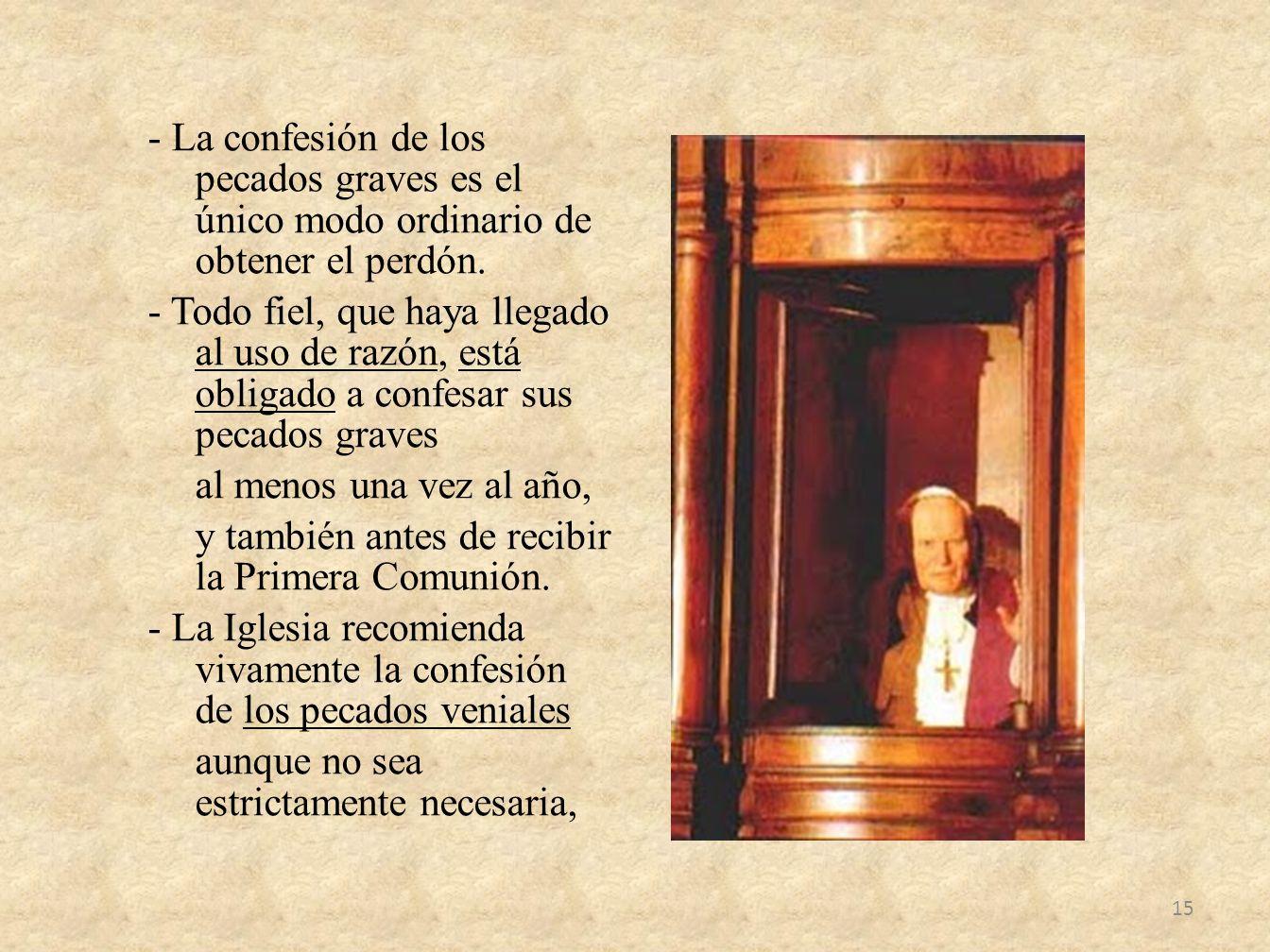 - La confesión de los pecados graves es el único modo ordinario de obtener el perdón.