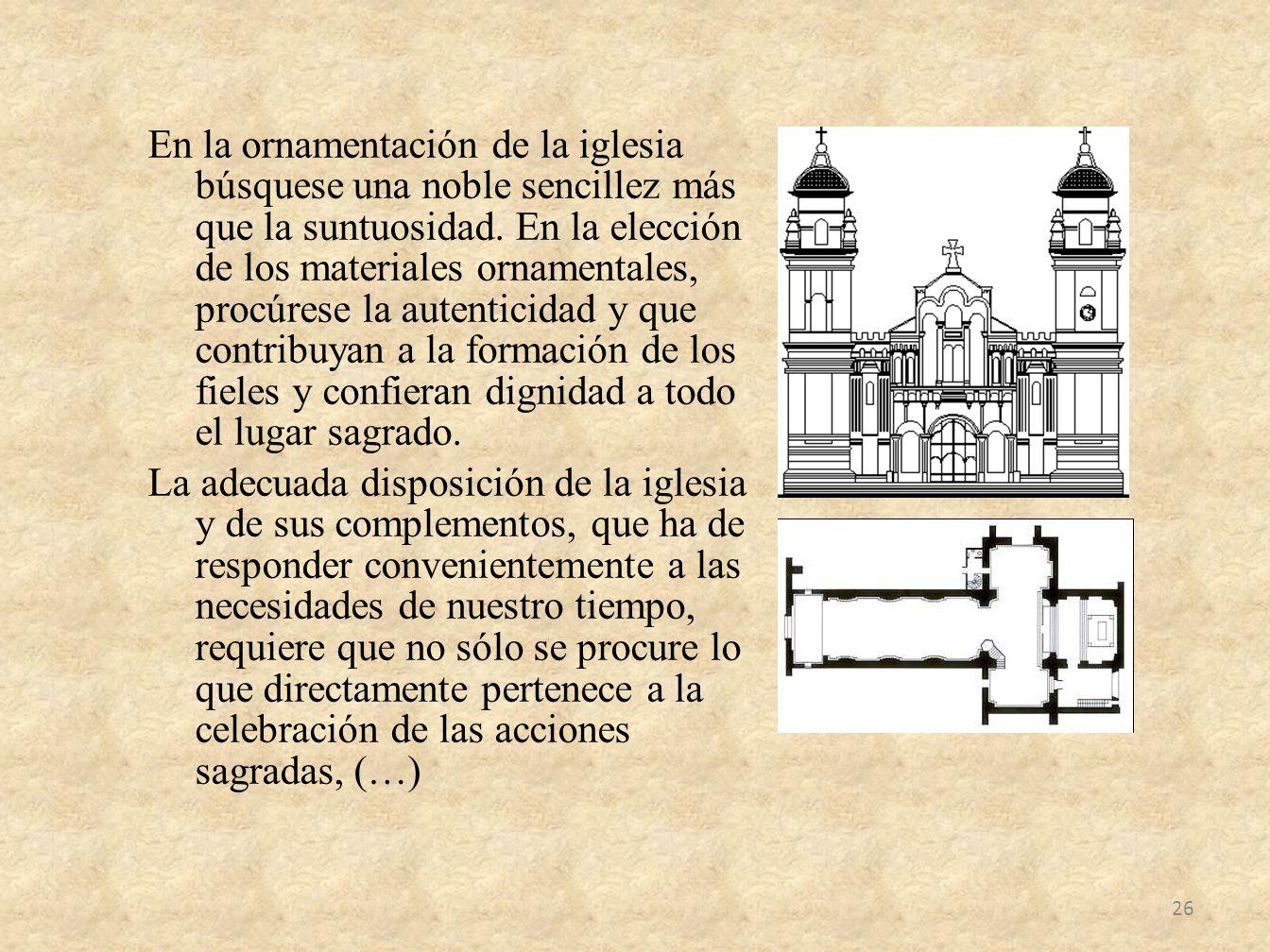 En la ornamentación de la iglesia búsquese una noble sencillez más que la suntuosidad.