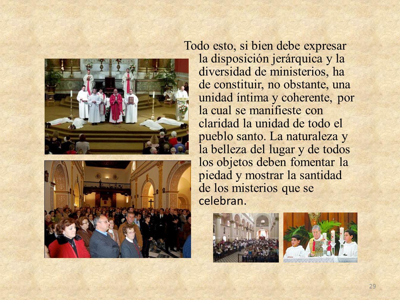 Todo esto, si bien debe expresar la disposición jerárquica y la diversidad de ministerios, ha de constituir, no obstante, una unidad íntima y coherente, por la cual se manifieste con claridad la unidad de todo el pueblo santo.