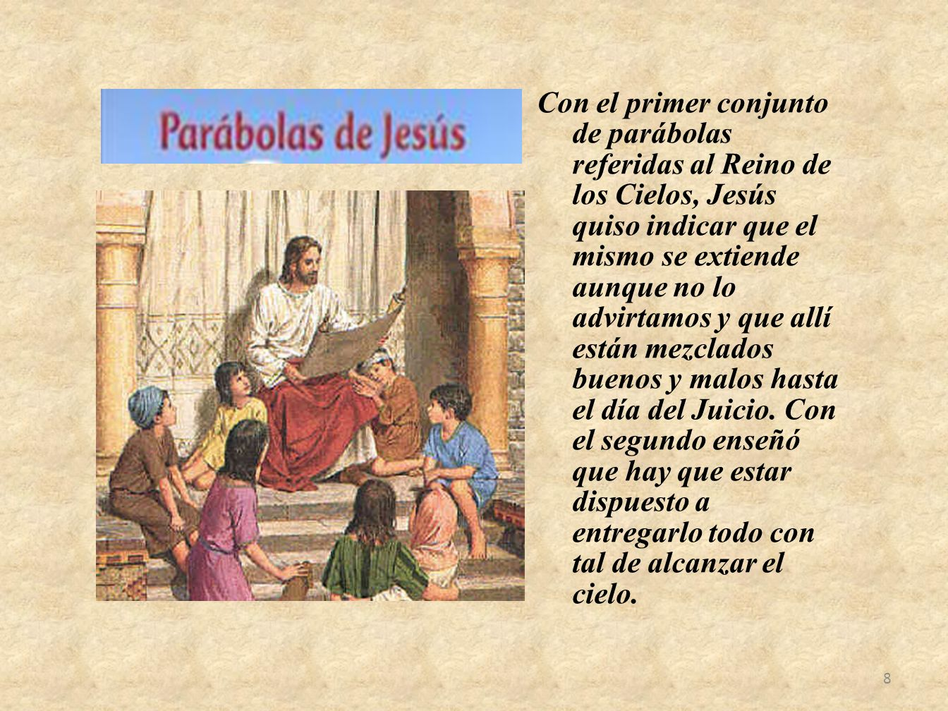 Con el primer conjunto de parábolas referidas al Reino de los Cielos, Jesús quiso indicar que el mismo se extiende aunque no lo advirtamos y que allí están mezclados buenos y malos hasta el día del Juicio.