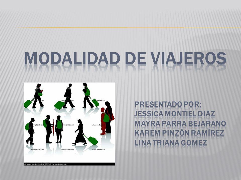 MODALIDAD DE VIAJEROS PRESENTADO POR: JESSICA MONTIEL DIAZ