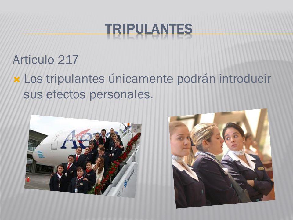 TRIPULANTES Articulo 217 Los tripulantes únicamente podrán introducir sus efectos personales.