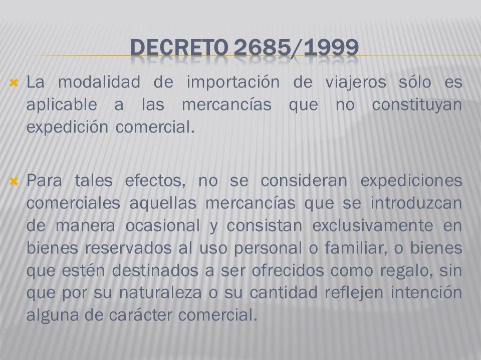 Decreto 2685/1999 La modalidad de importación de viajeros sólo es aplicable a las mercancías que no constituyan expedición comercial.