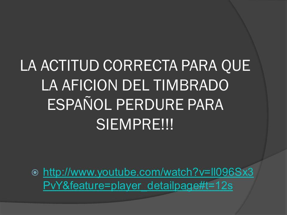 LA ACTITUD CORRECTA PARA QUE LA AFICION DEL TIMBRADO ESPAÑOL PERDURE PARA SIEMPRE!!!