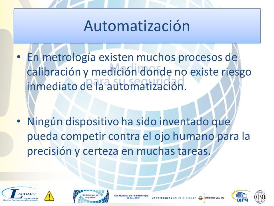 Automatización En metrología existen muchos procesos de calibración y medición donde no existe riesgo inmediato de la automatización.