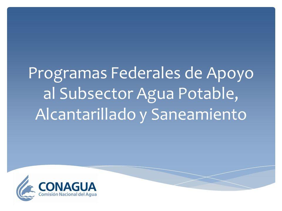 Programas Federales de Apoyo al Subsector Agua Potable, Alcantarillado y Saneamiento