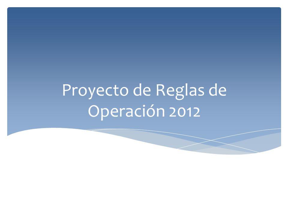 Proyecto de Reglas de Operación 2012
