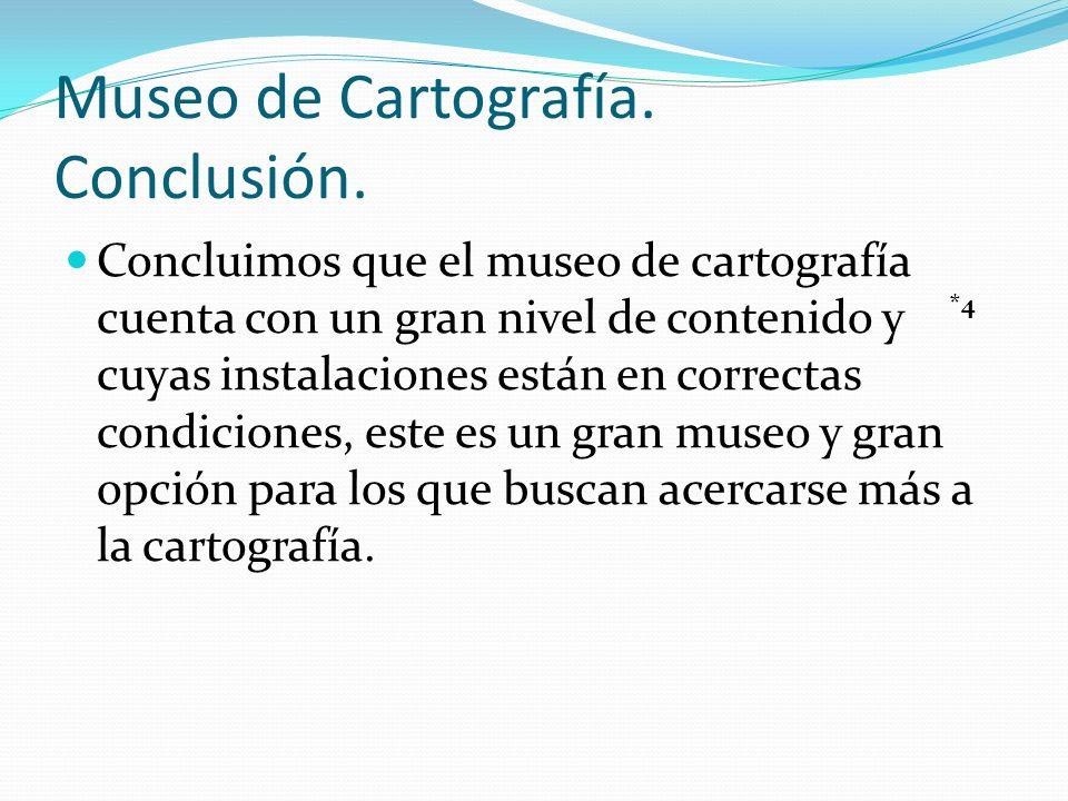 Museo de Cartografía. Conclusión.