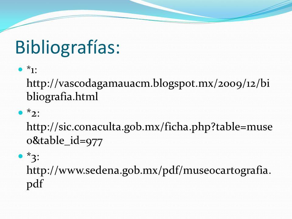Bibliografías: *1: http://vascodagamauacm.blogspot.mx/2009/12/bibliografia.html. *2: http://sic.conaculta.gob.mx/ficha.php table=museo&table_id=977.