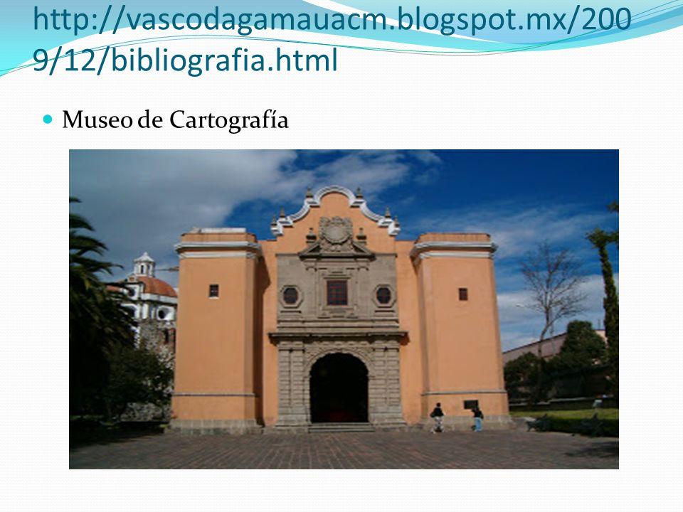 http://vascodagamauacm.blogspot.mx/2009/12/bibliografia.html Museo de Cartografía