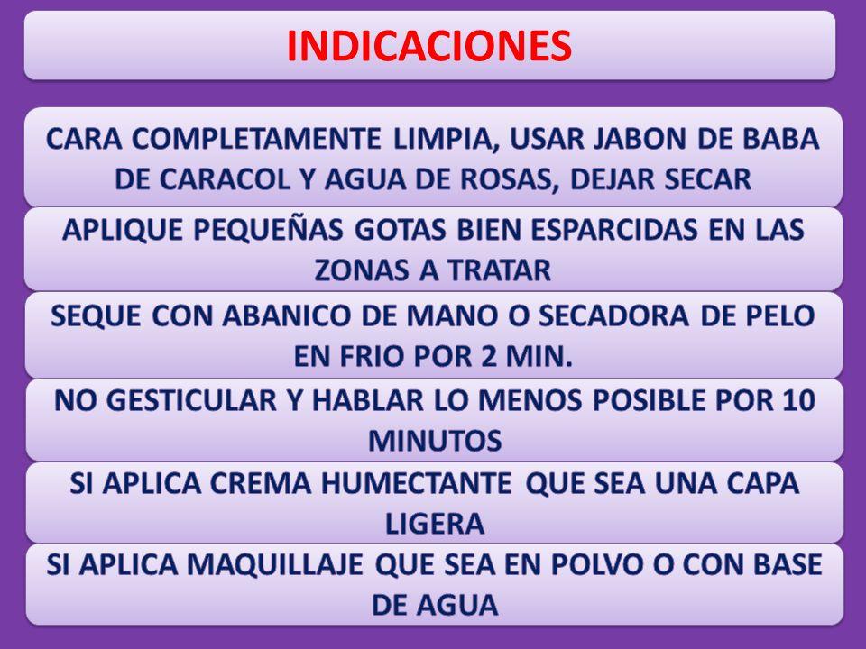 INDICACIONES CARA COMPLETAMENTE LIMPIA, USAR JABON DE BABA DE CARACOL Y AGUA DE ROSAS, DEJAR SECAR.