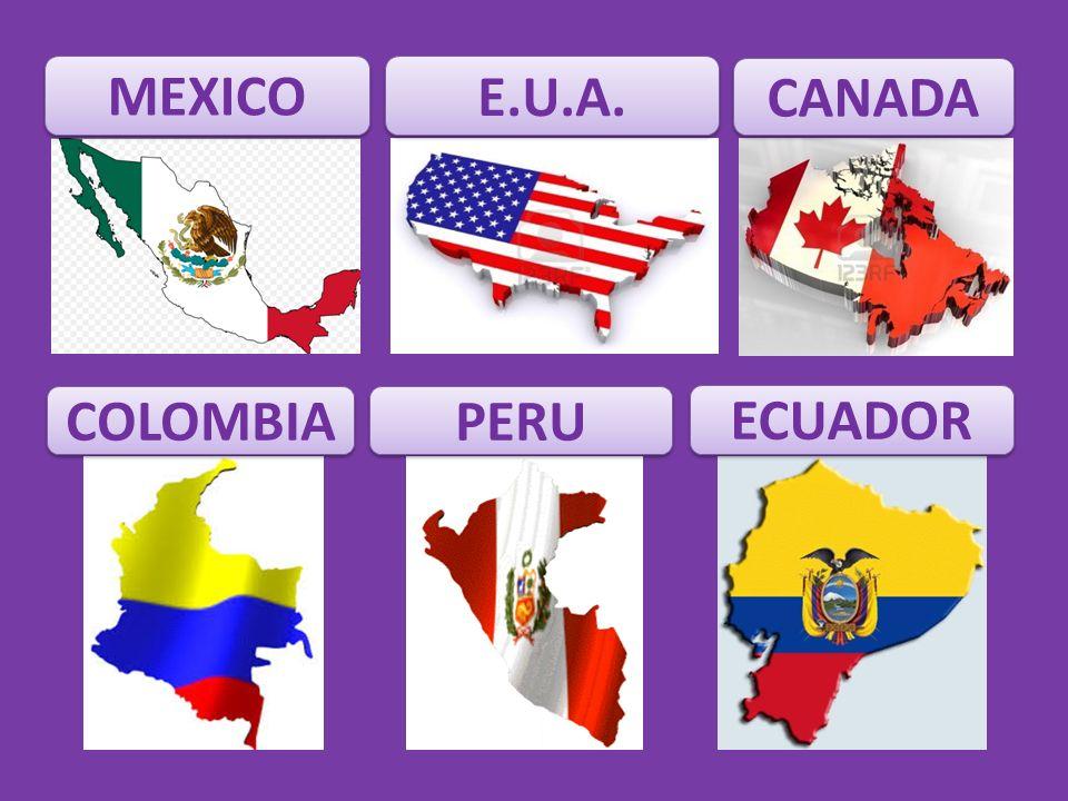 MEXICO E.U.A. CANADA COLOMBIA PERU ECUADOR