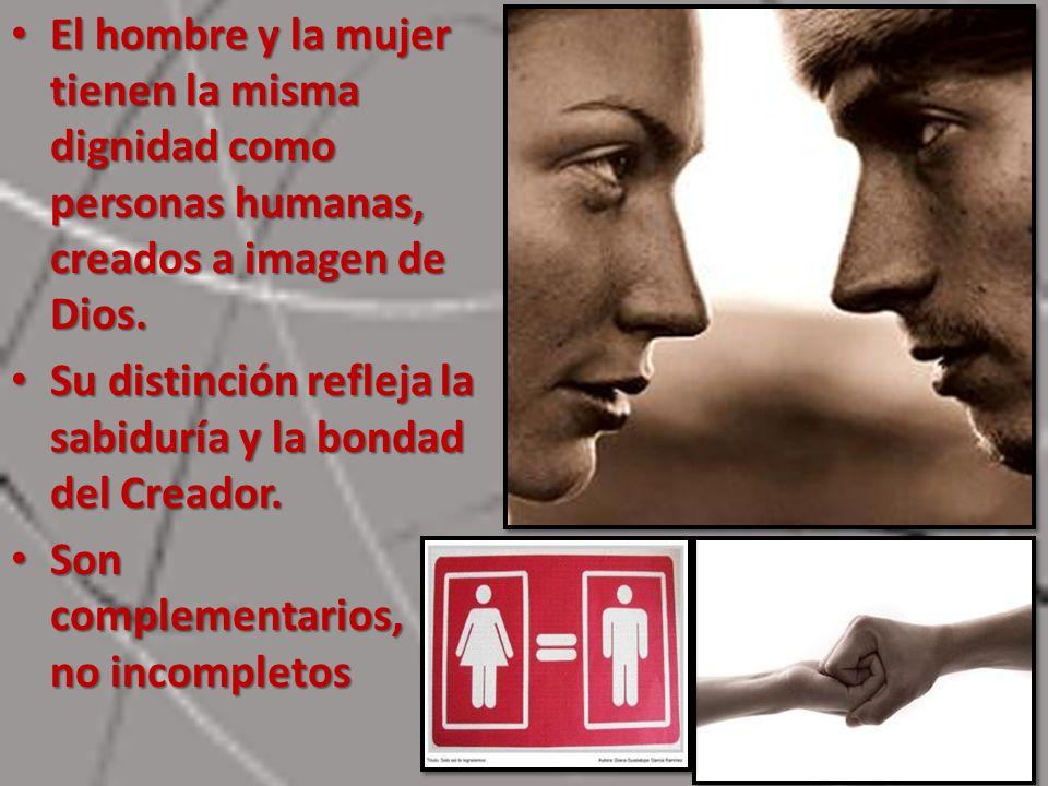 El hombre y la mujer tienen la misma dignidad como personas humanas, creados a imagen de Dios.