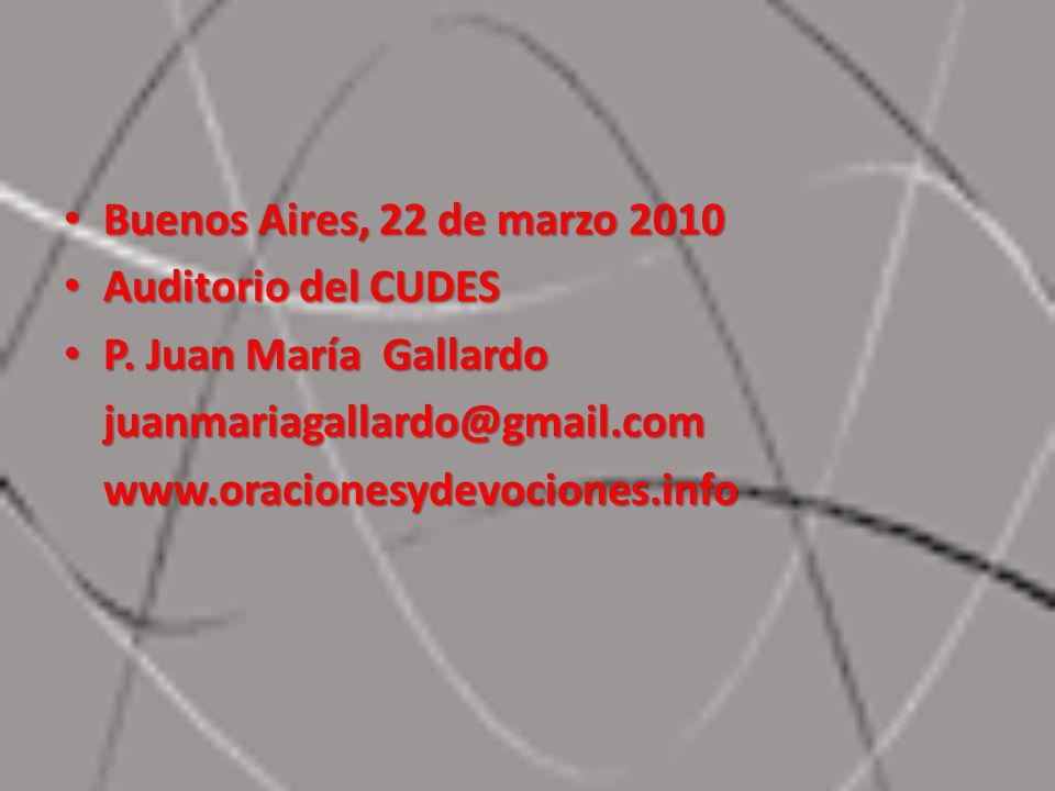 Buenos Aires, 22 de marzo 2010 Auditorio del CUDES. P. Juan María Gallardo. juanmariagallardo@gmail.com.