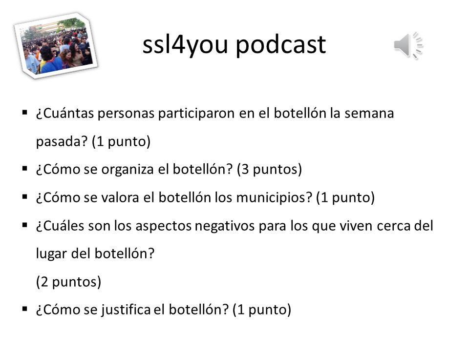 ssl4you podcast ¿Cuántas personas participaron en el botellón la semana pasada (1 punto) ¿Cómo se organiza el botellón (3 puntos)