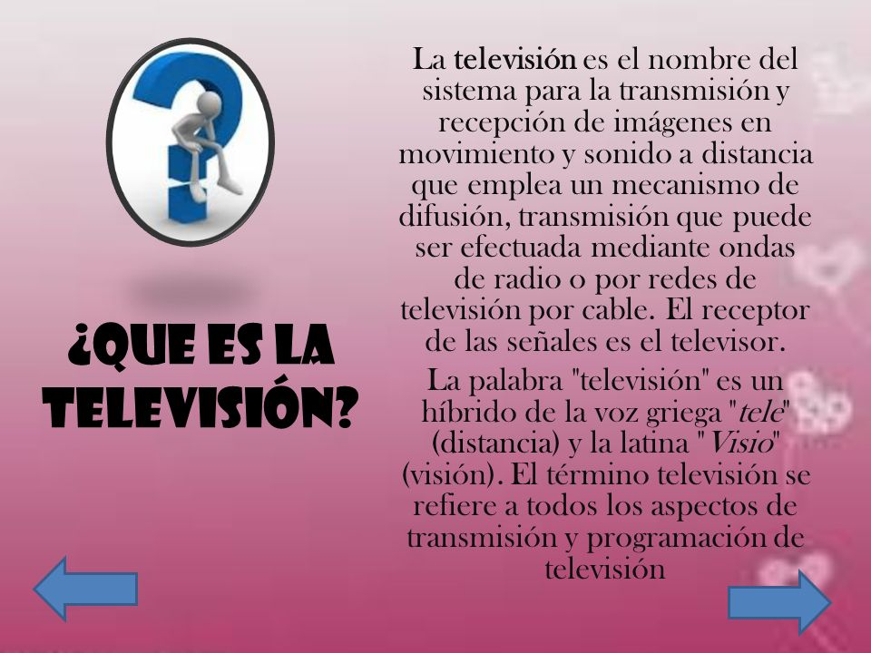 La televisión es el nombre del sistema para la transmisión y recepción de imágenes en movimiento y sonido a distancia que emplea un mecanismo de difusión, transmisión que puede ser efectuada mediante ondas de radio o por redes de televisión por cable. El receptor de las señales es el televisor.