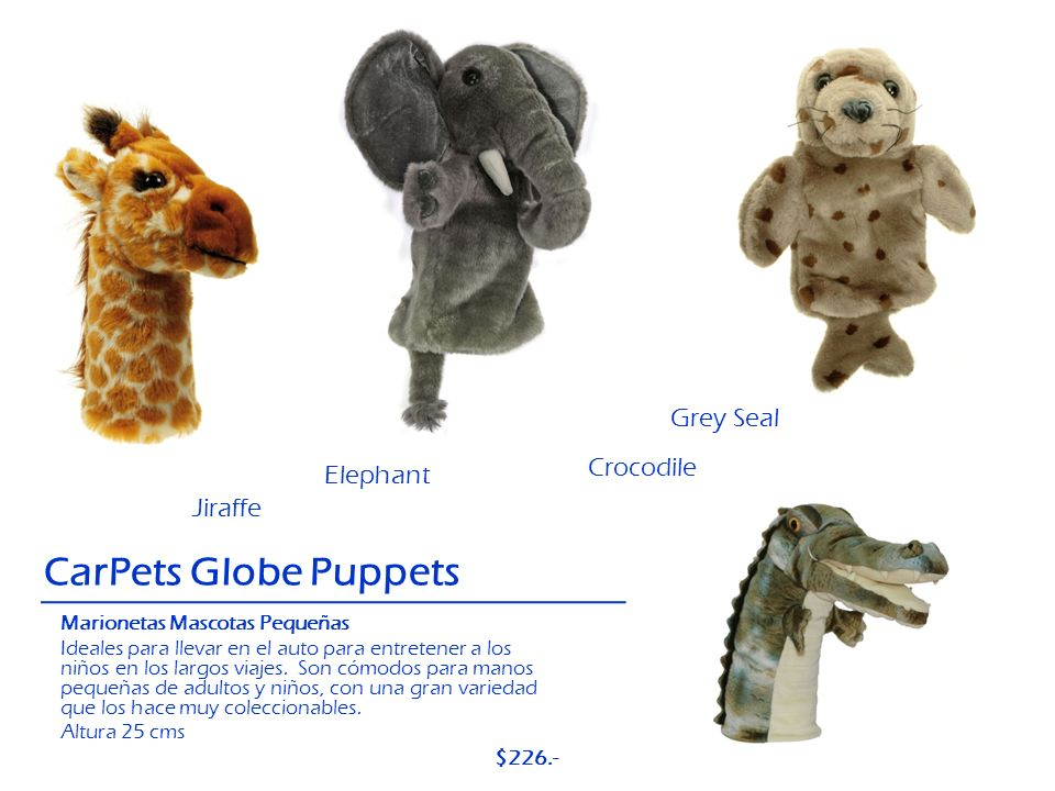 CarPets Globe Puppets Grey Seal Crocodile Elephant Jiraffe $226.-
