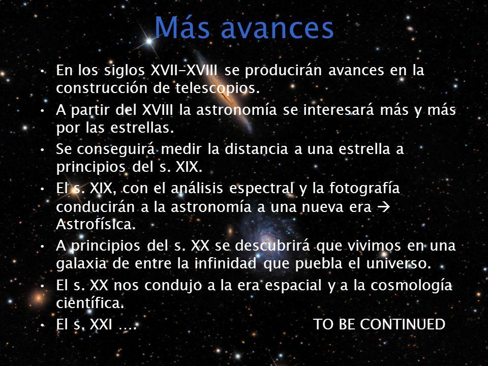Más avances En los siglos XVII-XVIII se producirán avances en la construcción de telescopios.