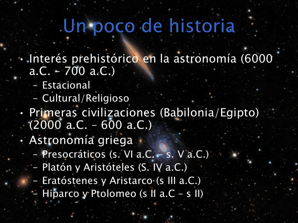 Un poco de historia Interés prehistórico en la astronomía (6000 a.C. – 700 a.C.) Estacional. Cultural/Religioso.