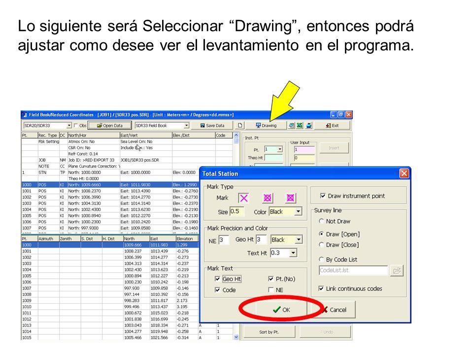 Lo siguiente será Seleccionar Drawing , entonces podrá ajustar como desee ver el levantamiento en el programa.