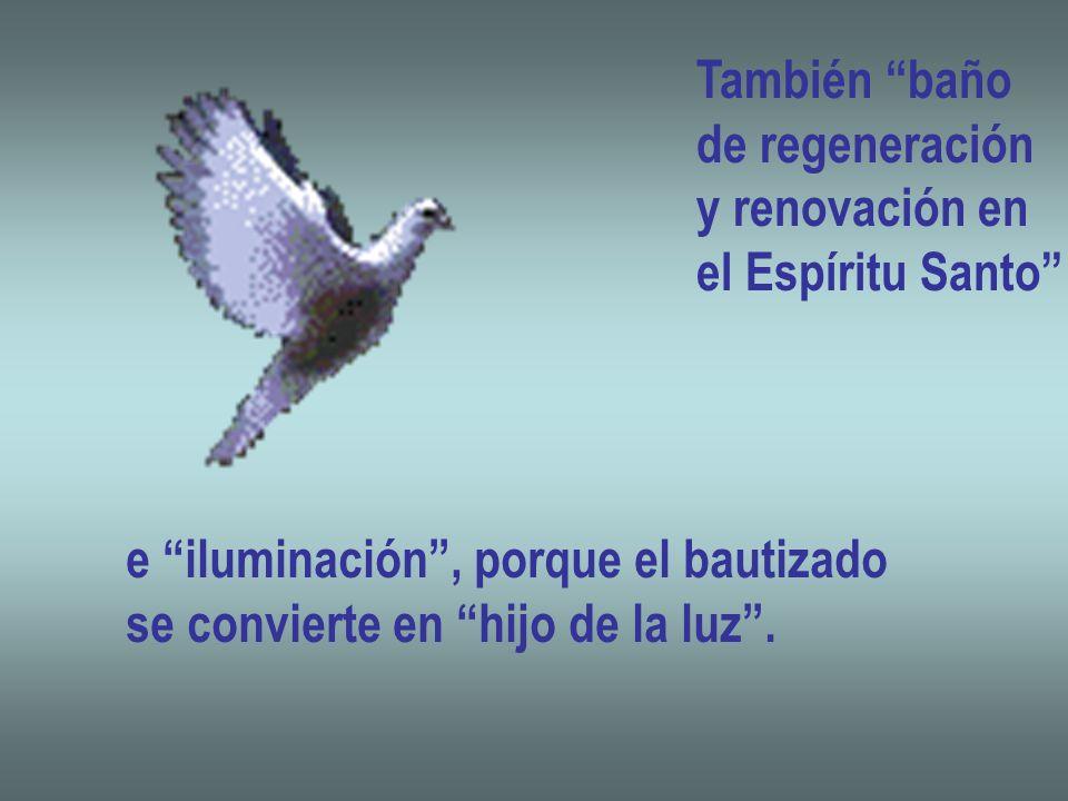También bañode regeneración. y renovación en. el Espíritu Santo e iluminación , porque el bautizado.