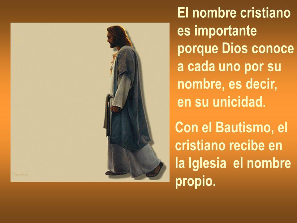 El nombre cristianoes importante. porque Dios conoce. a cada uno por su. nombre, es decir, en su unicidad.
