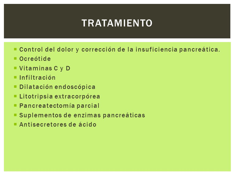 TRATAMIENTO Control del dolor y corrección de la insuficiencia pancreática. Ocreótide. Vitaminas C y D.