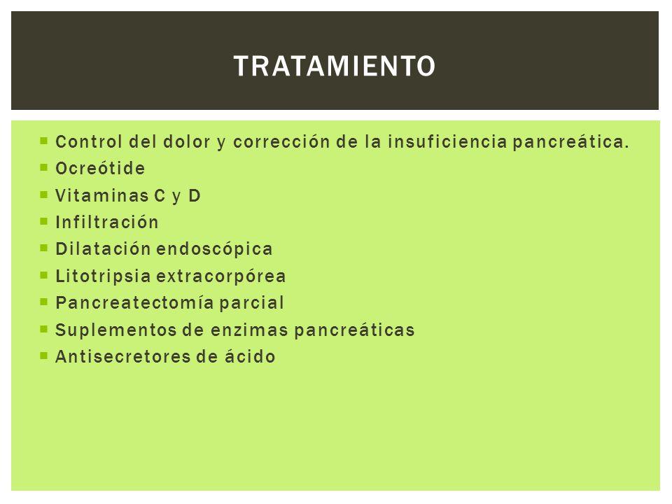 TRATAMIENTOControl del dolor y corrección de la insuficiencia pancreática. Ocreótide. Vitaminas C y D.