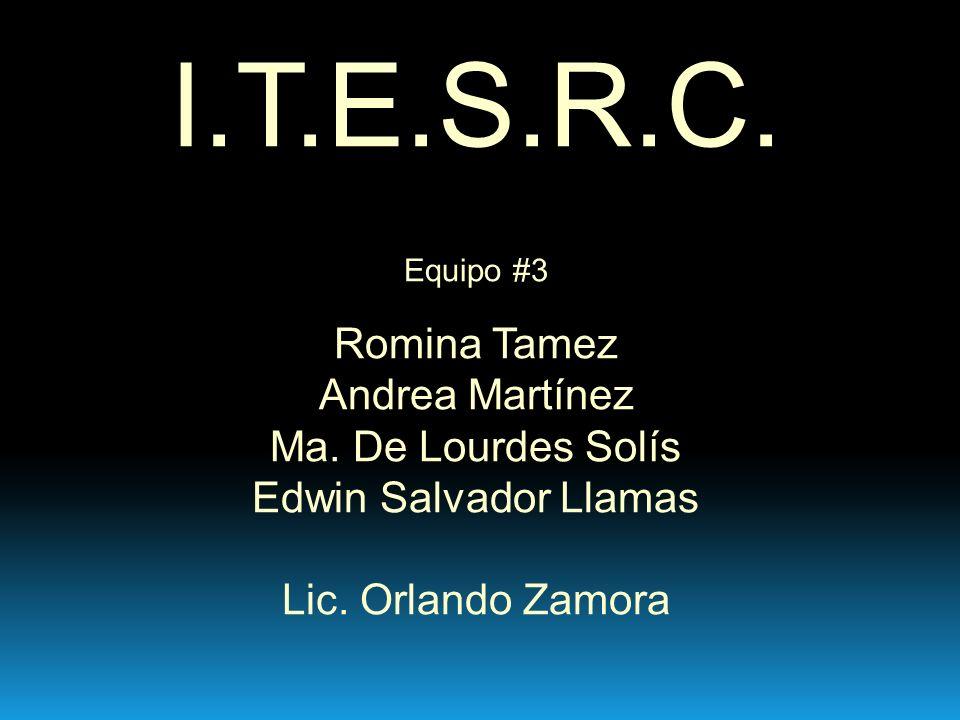 I.T.E.S.R.C. Romina Tamez Andrea Martínez Ma. De Lourdes Solís