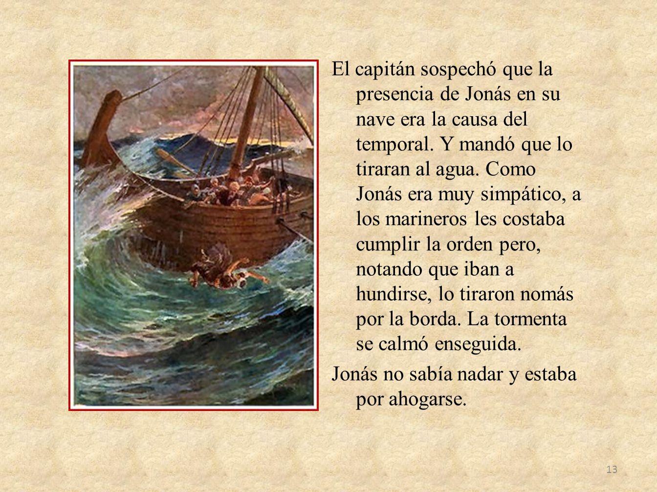 El capitán sospechó que la presencia de Jonás en su nave era la causa del temporal.