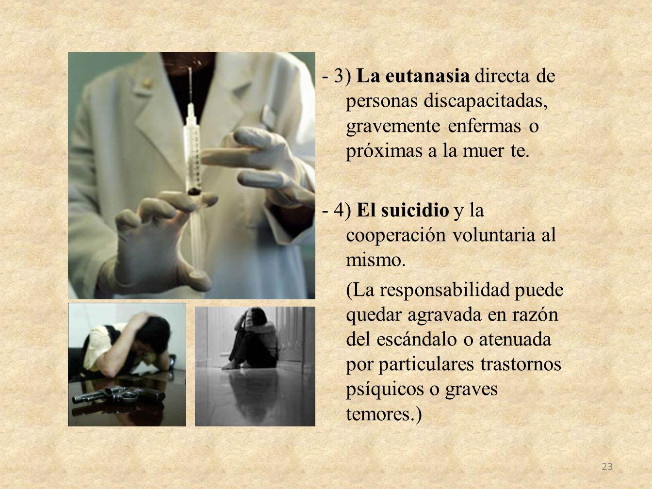- 3) La eutanasia directa de personas discapacitadas, gravemente enfermas o próximas a la muer te.