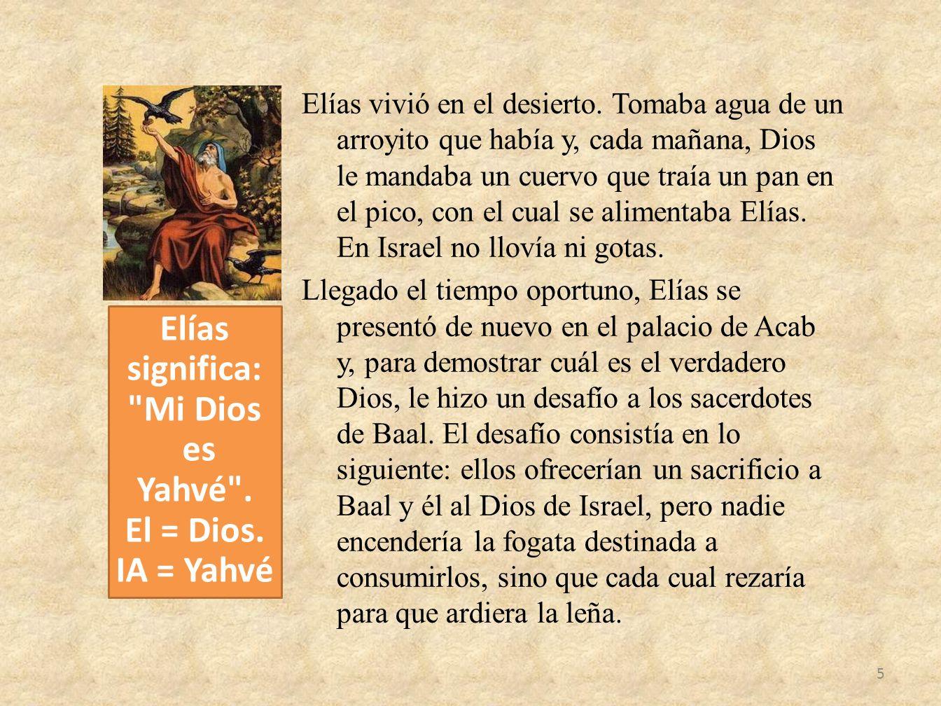 Elías significa: Mi Dios es Yahvé . El = Dios. IA = Yahvé