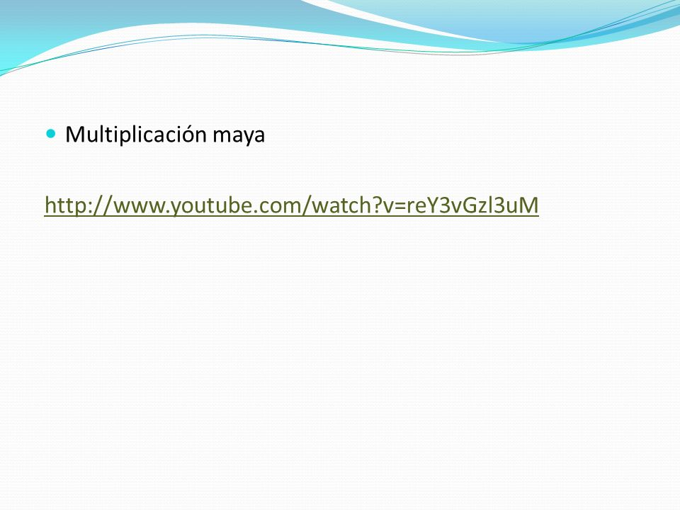 Multiplicación maya http://www.youtube.com/watch v=reY3vGzl3uM
