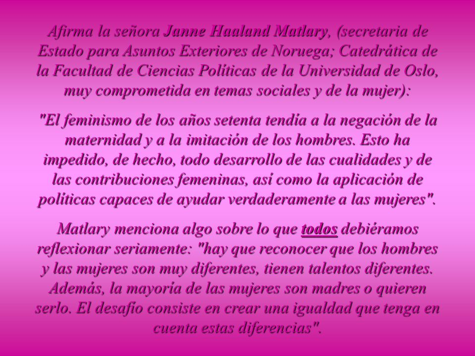 Afirma la señora Janne Haaland Matlary, (secretaria de Estado para Asuntos Exteriores de Noruega; Catedrática de la Facultad de Ciencias Políticas de la Universidad de Oslo, muy comprometida en temas sociales y de la mujer):