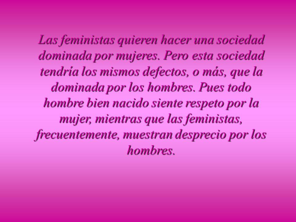 Las feministas quieren hacer una sociedad dominada por mujeres