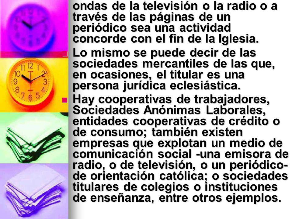 ondas de la televisión o la radio o a través de las páginas de un periódico sea una actividad concorde con el fin de la Iglesia.