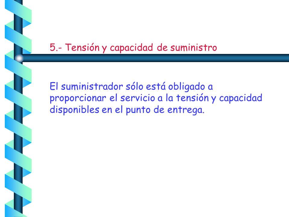 5.- Tensión y capacidad de suministro
