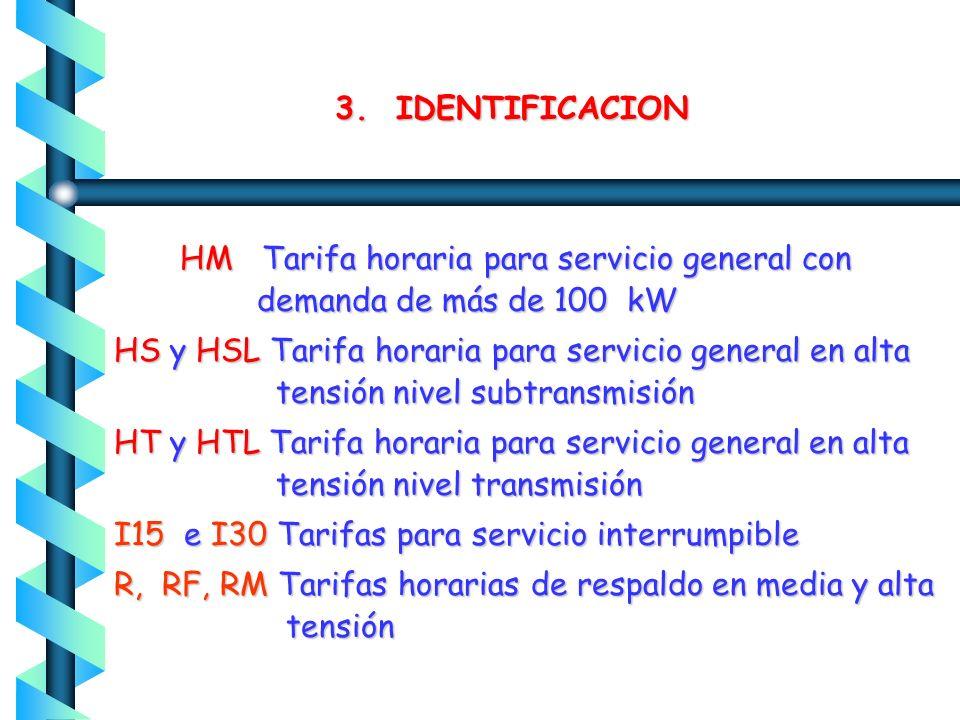 3. IDENTIFICACIONHM Tarifa horaria para servicio general con demanda de más de 100 kW.