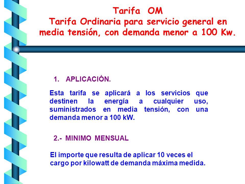 Tarifa OM Tarifa Ordinaria para servicio general en media tensión, con demanda menor a 100 Kw.