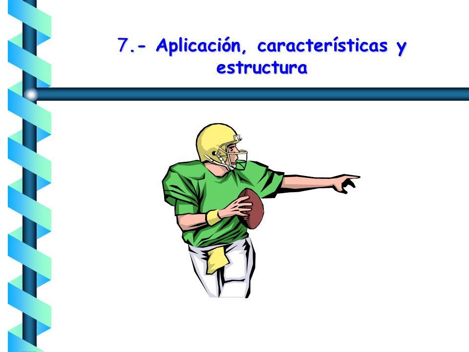 7.- Aplicación, características y estructura