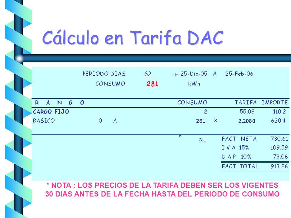 Cálculo en Tarifa DAC * NOTA : LOS PRECIOS DE LA TARIFA DEBEN SER LOS VIGENTES 30 DIAS ANTES DE LA FECHA HASTA DEL PERIODO DE CONSUMO.